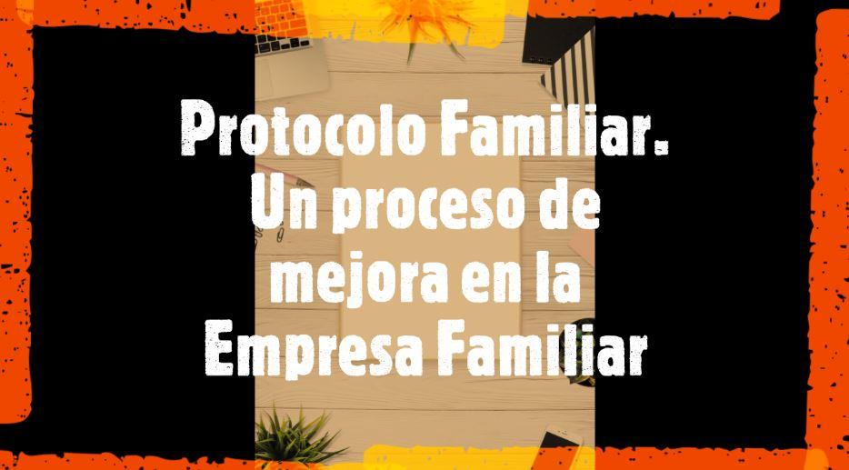 Protocolo Familiar. Un proceso de mejora en la Empresa Familiar